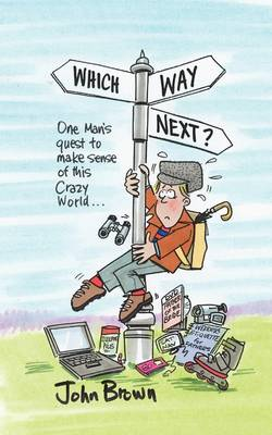 Which Way Next?: One Man's Quest to Try and Make Sense of This Crazy World