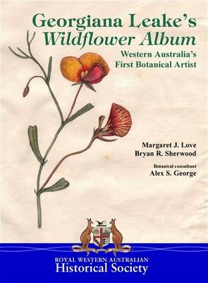 Georgiana Leake's Wildflower Album: Western Australia's First Botanical Artist