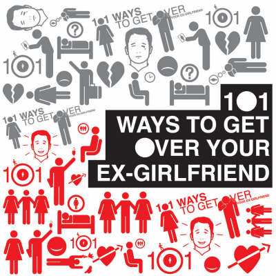 101 Ways to Get Over Your Ex-Girlfriend