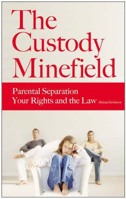 The Custody Minefield: Parental Separation, Your Rights and the Law