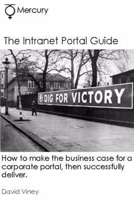 The Intranet Portal Guide: How to Make the Business Case for a Corporate Portal, Then Successfully Deliver