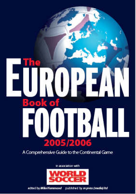 The European Book of Football 2005/2006: A Comprehensive Guide to the Continental Game: 2005/2006