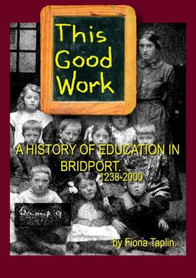 This Good Work: A History of Education in Bridport 1238-2000