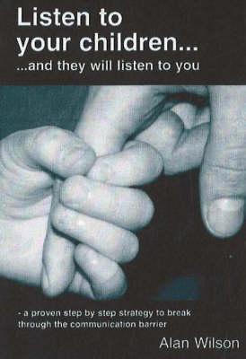 Listen to Your Children: .and They Will Listen to You