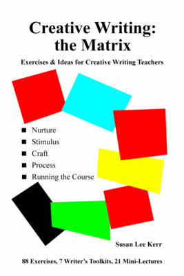 Creative Writing - The Matrix: Exercises and Ideas for Creative Writing Teachers