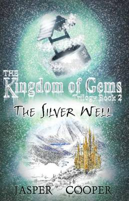 The Silver Well: The Kingdom of Gems Trilogy: Bk. 2