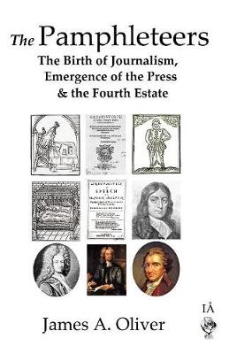 The Pamphleteers: The Birth of Journalism, Emergence of the Press & the Fourth Estate