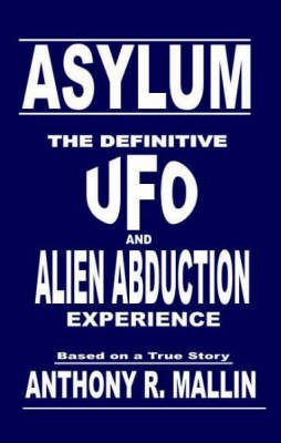 Asylum: The Definitive UFO and Alien Abduction Experience