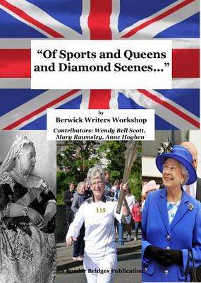 Of Sports and Queens and Diamond Scenes: By Berwick Writers Workshop