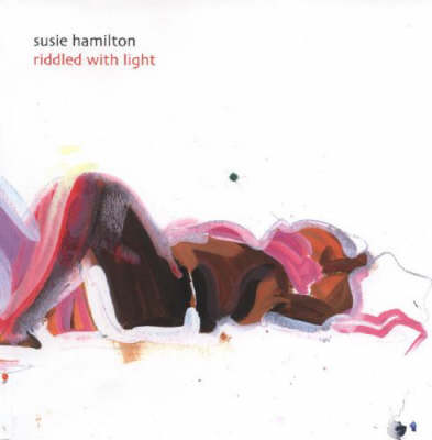 Susie Hamilton: Riddled with Light