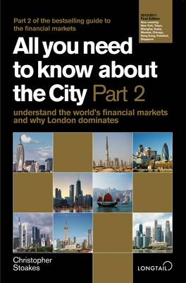 All You Need to Know About the City: Understand the World's Financial Markets and Why London Dominates: Pt. 2