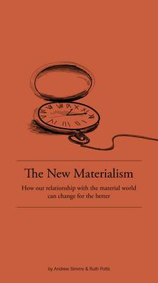 The New Materialism: How Our Relationship with the Material World Can Change for the Better