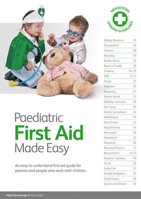 Paediatric First Aid Made Easy: An Easy to Understand First Aid Guide for Parents and People Who Work with Children