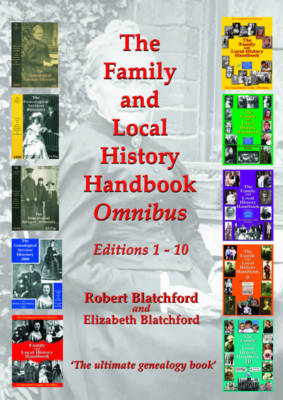 The Family and Local History Handbook Omnibus: The Ultimate Genealogy Book: Editions 1-10