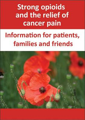 Strong Opioids and the Relief of Cancer Pain: Information for patients, families and friends