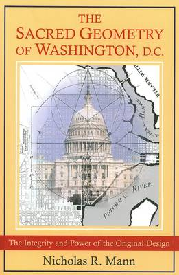 The Sacred Geometry of Washington, D.C.: The Integrity and Power of the Original Design