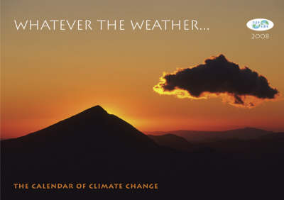 Whatever the Weather...: The Calendar of Climate Change 2008...