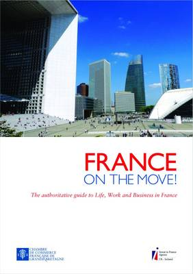 France - On the Move!: The Authoritative Guide to Life, Work and Business in France