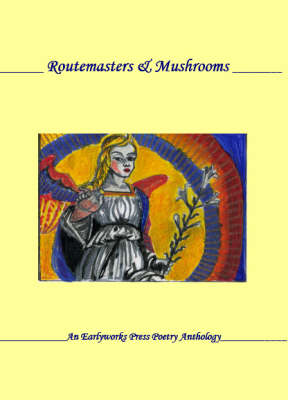 Routemasters and Mushrooms: An Earlyworks Press Poetry Anthology