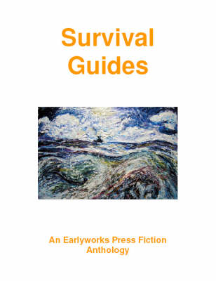 Survival Guides: An Earlyworks Press Fiction Anthology