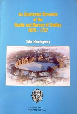 An Illustrated Chronicle of the Castle and Barony of Dudley 1070-1757