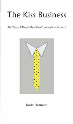 """The Kiss Business: The """"Keep it Simple Sweet Heart"""" Principle in Business"""