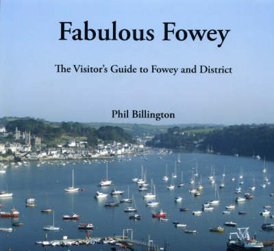 Fabulous Fowey: The Visitor's Guide to Fowey and District