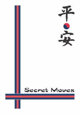 Secret Moves: Tang Soo Do (ho Sin Sul) a Practical Guide to the Pyung Ahn Forms