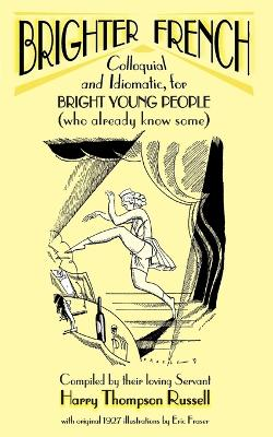 Brighter French: Colloquial and Idiomatic, for Bright Young People (who Already Know Some): v. 1