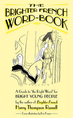 Brighter French Word-book: A Guide to the Right Word