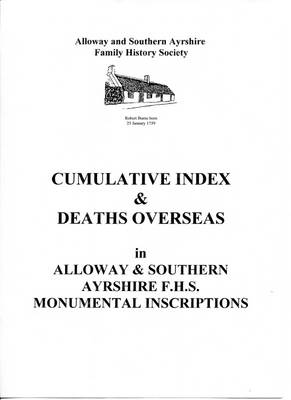 Cumulative Index and Deaths Overseas in Alloway and Southern Ayrshire F.H.S. Monumental Inscriptions