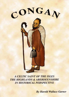 St Congan in Historical Perspective: A Celtic Saint of the Isles, the Highlands and Aberdeenshire