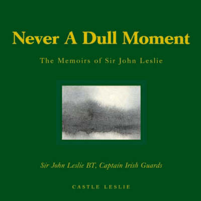 Never a Dull Moment: The Memoirs of Sir John Leslie