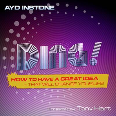 Ding: How to Have a Great Idea - That Will Change Your Life!