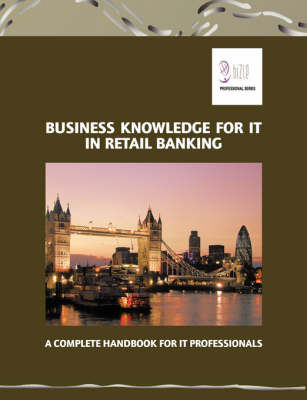 Business Knowledge for IT in Retail Banking: The Complete Handbook for IT Professionals