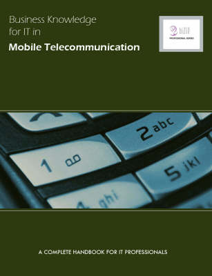 Business Knowledge for IT in Mobile Telecoms: The Complete Handbook for IT Professionals