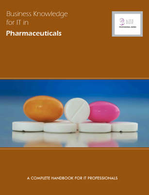 Business Knowledge for IT in Pharmaceuticals: The Complete Handbook for IT Professionals