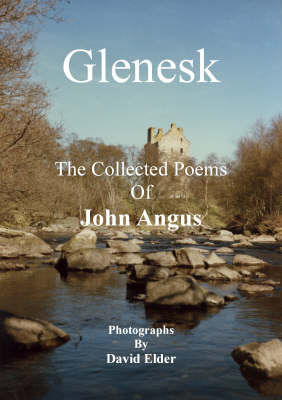 Glenesk: The Collected Poems of John Angus
