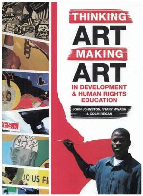 Thinking Art, Making Art: in Development and Human Rights Education