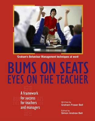 Bums on Seats Eyes on the Teacher: A Framework for Success for Teachers and Managers