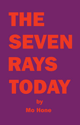 The Seven Rays Today: A New Appreciation of the Ageless Wisdom and Esoteric Astrology