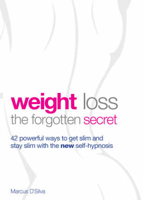 Weight Loss: The Forgotten Secret - 42 Powerful Ways to Get Slim and Stay Slim with the New Self-hypnosis