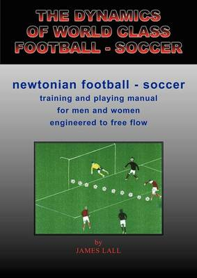 The Dynamics of World Class Football - Soccer: Newtonian Football - Soccer
