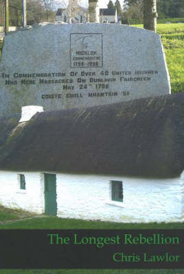 The Longest Rebellion: The Dunlavin Massacre and Michael Dwyer and West Wicklow, 1797-1803
