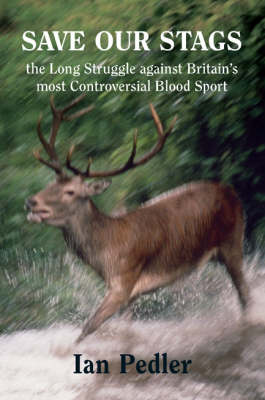 Save Our Stags: The Long Struggle Against Britain's Most Controversial Blood Sport