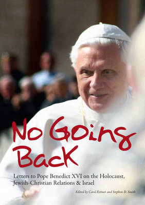 No Going Back: Letters to Pope Benedict XVI on the Holocaust, Jewish-Christian Relations and Israel