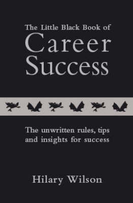 The Little Black Book of Career Success: The Unwritten Rules, Tips and Insights for Success
