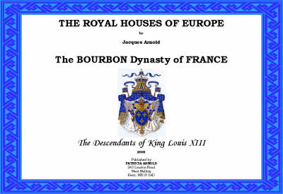 The Royal Houses of Europe: The Bourbon Dynasty of France