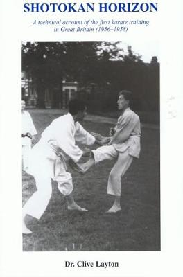 Shotokan Horizon: A Technical Account of the First Karate Training in Great Britain (1956-1958)