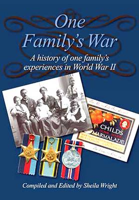 One Family's War: A History of One Family's Experiences in World War II